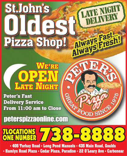 Peter's Pizza (709-738-8888) - Display Ad - Peter s Fast Delivery Service From 11:00 am to Close 7LOCATIONS ONE NUMBER 738-8888 405 Torbay Road   Long Pond Manuels   435 Main Road, Goulds Hamlyn Road Plaza   Cedar Plaza, Paradise   22 O Leary Ave   Carbonear peterspizzaonline.com