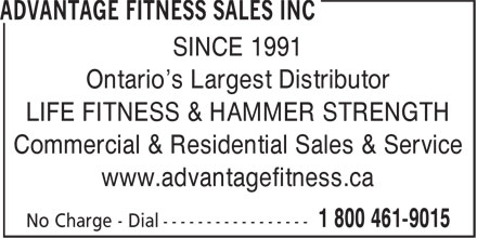 Advantage Fitness Sales Inc (1-800-461-9015) - Annonce illustrée======= - SINCE 1991 Ontario's Largest Distributor LIFE FITNESS & HAMMER STRENGTH Commercial & Residential Sales & Service www.advantagefitness.ca SINCE 1991 Ontario's Largest Distributor LIFE FITNESS & HAMMER STRENGTH Commercial & Residential Sales & Service www.advantagefitness.ca