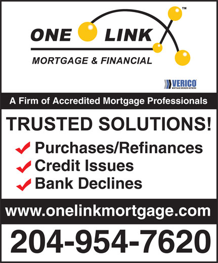VERICO One Link Mortgage & Financial (204-954-7620) - Annonce illustrée======= - www.onelinkmortgage.com 204-954-7620 A Firm of Accredited Mortgage Professionals Purchases/Refinances Credit Issues Bank Declines