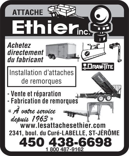 Les Attaches Éthier Inc (450-438-6698) - Annonce illustrée======= - - Vente et réparation - Fabrication de remorqueses www.lesattachesethier.com 2341, boul. du Curé-LABELLE, ST-JÉRÔME 1 800 487-9162 directement Achetez du fabricant Installation d attaches de remorques
