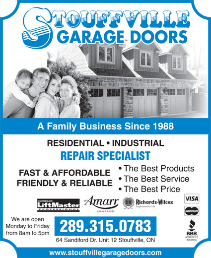 Stouffville Garage Doors (905-642-3217) - Display Ad - GARAGE DOORS A Family Business Since 1988 RESIDENTIAL   INDUSTRIAL REPAIR SPECIALIST The Best Products FAST & AFFORDABLE The Best Service FRIENDLY & RELIABLE The Best Price CHAMBERLAIN PROFESSIONAL We are open Monday to Friday 289.315.0783 64 Sandiford Dr. Unit 12 Stouffville, ON www.stouffvillegaragedoors.com from 8am to 5pm