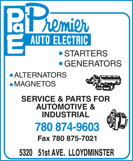 Premier Auto Electric (780-875-7020) - Display Ad - 780 874-9603 Fax 780 875-7021 STARTERSSTARTE GENERATORS ALTERNATORS MAGNETOS SERVICE & PARTS FOR AUTOMOTIVE & INDUSTRIAL