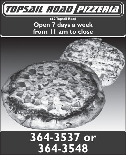 Topsail Road Pizzeria & Lounge (709-364-3537) - Annonce illustrée======= - 662 Topsail Road Open 7 days a week from 11 am to close 364-3537 or 364-3548