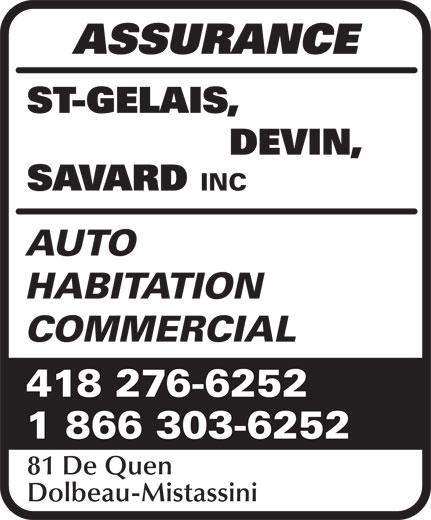 Assurance St-Gelais Devin Savard (418-276-6252) - Annonce illustrée======= - SAVARD INC ASSURANCE ST-GELAIS, DEVIN, AUTO HABITATION COMMERCIAL 418 276-6252 1 866 303-6252 81 De Quen Dolbeau-Mistassini