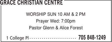 Grace Christian Centre (705-848-1249) - Display Ad - WORSHIP SUN 10 AM & 2 PM Prayer Wed: 7:00pm Pastor Glenn & Alice Forest