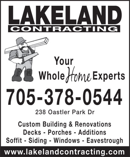 Lakeland Contracting (705-378-0544) - Display Ad - LAKELAND CONTRACTING Your Whole Experts 705-378-0544 238 Oastler Park Dr Custom Building & Renovations Decks - Porches - Additions Soffit - Siding - Windows - Eavestrough www.lakelandcontracting.com