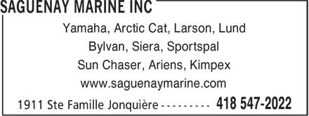 Saguenay Marine Inc (418-547-2022) - Annonce illustrée======= - Yamaha, Arctic Cat, Larson, Lund Bylvan, Siera, Sportspal Sun Chaser, Ariens, Kimpex www.saguenaymarine.com