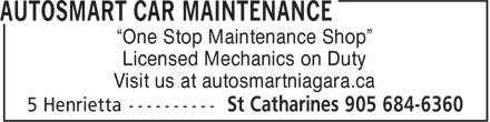 """Autosmart Car Maintenance (905-684-6360) - Annonce illustrée======= - """"One Stop Maintenance Shop"""" Licensed Mechanics on Duty Visit us at autosmartniagara.ca"""