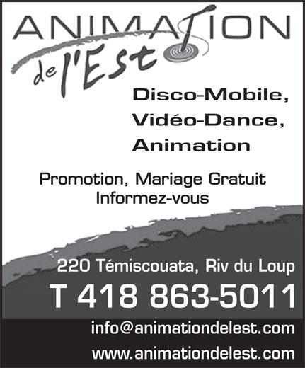 Animation de l'Est (418-863-5011) - Display Ad - Vidéo-Dance, 220 Témiscouata, Riv du Loup T 418 863-5011 www.animationdelest.com Disco-Mobile, Promotion, Mariage Gratuit Informez-vous Animation