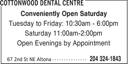 Cottonwood Dental Centre (204-324-1843) - Annonce illustrée======= - Conveniently Open Saturday Tuesday to Friday: 10:30am - 6:00pm Saturday 11:00am-2:00pm Open Evenings by Appointment