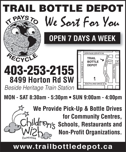 Trail Bottle Depot (403-253-2155) - Display Ad - Non-Profit Organizations. www.trailbottledepot.ca TRAIL BOTTLE DEPOT OPEN 7 DAYS A WEEK TRAIL BOTTLE DEPOT 403-253-2155 8499 Horton Rd SW Beside Heritage Train Station MON - SAT 8:30am - 5:30pm   SUN 9:00am - 4:00pm We Provide Pick-Up & Bottle Drives for Community Centres, Schools, Restaurants and Non-Profit Organizations. www.trailbottledepot.ca TRAIL BOTTLE DEPOT OPEN 7 DAYS A WEEK TRAIL BOTTLE DEPOT 403-253-2155 8499 Horton Rd SW Beside Heritage Train Station MON - SAT 8:30am - 5:30pm   SUN 9:00am - 4:00pm We Provide Pick-Up & Bottle Drives for Community Centres, Schools, Restaurants and