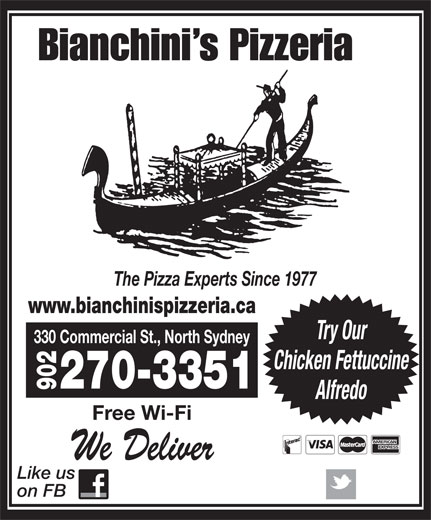 Bianchini's Pizzeria (902-794-3191) - Annonce illustrée======= - Bianchini s Pizzeria The Pizza Experts Since 1977 www.bianchinispizzeria.ca Try Our 330 Commercial St., North Sydney Chicken Fettuccine 270-3351 902 Alfredo Free Wi-Fi We Deliver Like us on FB