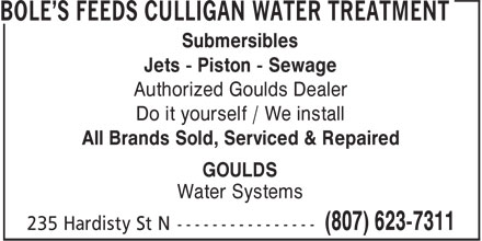 Bole's Feeds Culligan Water Treatment (807-623-7311) - Display Ad - Submersibles Jets - Piston - Sewage Authorized Goulds Dealer Do it yourself / We install All Brands Sold, Serviced & Repaired GOULDS Water Systems