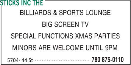 The Sticks (780-875-0110) - Annonce illustrée======= - BILLIARDS & SPORTS LOUNGE BIG SCREEN TV SPECIAL FUNCTIONS XMAS PARTIES MINORS ARE WELCOME UNTIL 9PM