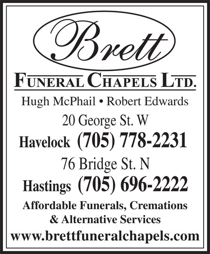 Brett Funeral Chapel (705-778-2231) - Display Ad - Hugh McPhail   Robert Edwards 76 Bridge St. N Havelock  (705) 778-2231 20 George St. W Hastings  (705) 696-2222 Affordable Funerals, Cremations & Alternative Services www.brettfuneralchapels.com