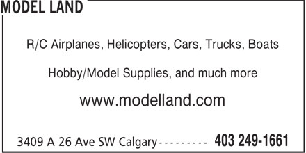 Model Land (403-249-1661) - Display Ad - Hobby/Model Supplies, and much more www.modelland.com R/C Airplanes, Helicopters, Cars, Trucks, Boats