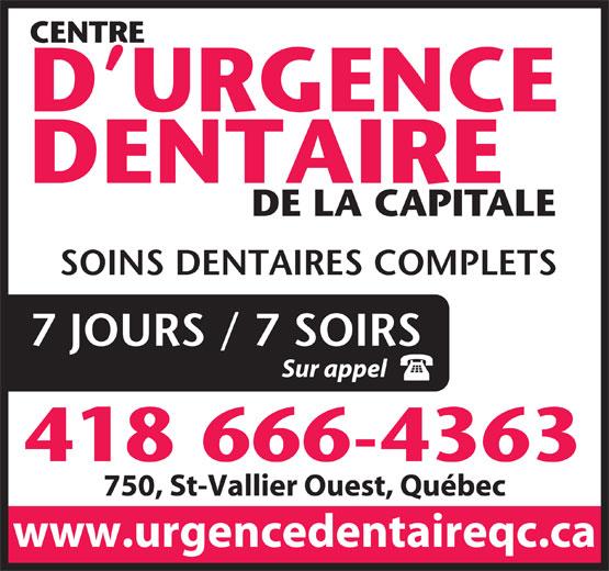 Centre D'Urgence Dentaire de la Capitale (418-666-4363) - Annonce illustrée======= - 750, St-Vallier Ouest, Québec www.urgencedentaireqc.ca CENTRE D URGENCE DENTAIRE DE LA CAPITALE SOINS DENTAIRES COMPLETS 7 JOURS / 7 SOIRS Sur appel 418 666-4363