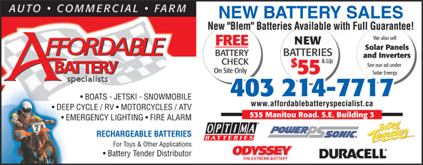 """Affordable Battery Specialist (403-214-7717) - Annonce illustrée======= - For Toys & Other Applications ODYSSEY Battery Tender Distributor THE EXTREME BATTERY 403 214-7717 BOATS - JETSKI - SNOWMOBILE www.affordablebatteryspecialist.ca DEEP CYCLE / RV   MOTORCYCLES / ATVDEEP 535 Manitou Road. S.E. Building 3 EMERGENCY LIGHTING   FIRE ALARM  EM RECHARGEABLE BATTERIES NEW BATTERY SALES New """"Blem"""" Batteries Available with Full Guarantee! We also sell NEW FREE Solar Panels BATTERY BATTERIES and Inverters & Up CHECK See our ad under On Site Only 55 Solar Energy"""