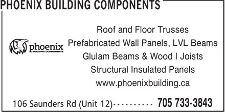 Phoenix Building Components (705-733-3843) - Display Ad - Roof and Floor Trusses Prefabricated Wall Panels, LVL Beams Glulam Beams & Wood I Joists Structural Insulated Panels www.phoenixbuilding.ca