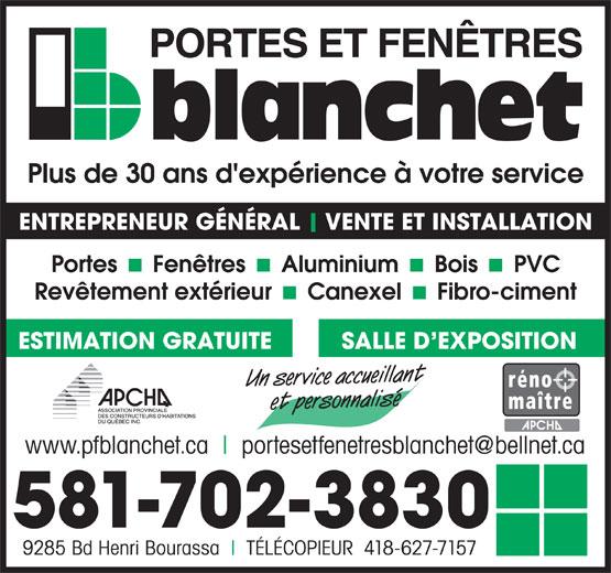Blanchet Portes & Fenêtres (418-627-7158) - Display Ad - Plus de 30 ans d'expérience à votre service ENTREPRENEUR GÉNÉRAL VENTE ET INSTALLATION SALLE D EXPOSITION ESTIMATION GRATUITE Un service accueillant et personnalisé www.pfblanchet.ca 581-702-3830 9285 Bd Henri Bourassa TÉLÉCOPIEUR  418-627-7157