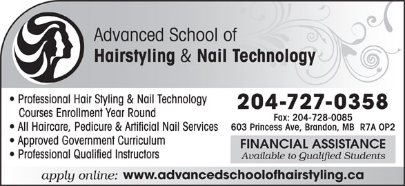 H&Co Academy Hair And Nails (204-727-0358) - Annonce illustrée======= - Advanced School of Hairstyling & Nail Technology Professional Hair Styling & Nail Technology 204-727-0358 Courses Enrollment Year Round Fax: 204-728-0085 603 Princess Ave, Brandon, MB  R7A OP2 All Haircare, Pedicure & Artificial Nail Services Approved Government Curriculum FINANCIAL ASSISTANCE Professional Qualified Instructors Available to Qualified Students www.advancedschoolofhairstyling.ca apply online: