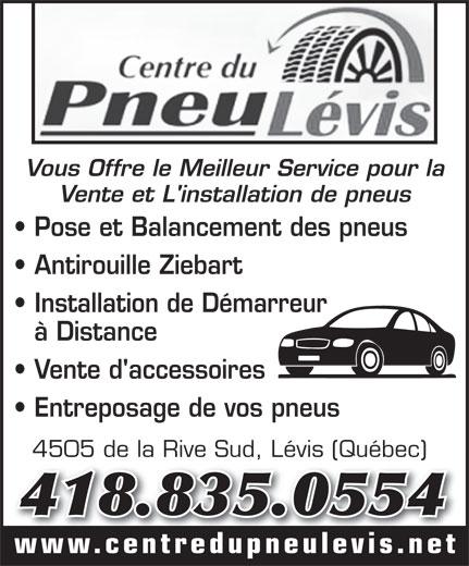 Centre du Pneu Lévis Inc (418-835-0554) - Annonce illustrée======= - Vous Offre le Meilleur Service pour la Vente et L'installation de pneus Pose et Balancement des pneus Antirouille Ziebart Installation de Démarreur à Distance Vente d'accessoires Entreposage de vos pneus 4505 de la Rive Sud, Lévis (Québec)4505 de la Rive Sud, Lévis (Québec) 418.835.0554 www.centredupneulevis.net