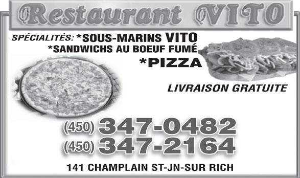 Restaurant Vito (450-347-0482) - Annonce illustrée======= - *SANDWICHS AU BOEUF FUMÉ *PIZZA LIVRAISON GRATUITE (450)(450) 347-0482 (450)(450) 141 CHAMPLAIN ST-JN-SUR RICH141 CHAMPLAIN ST-JN-SUR RICH 347-2164 SPÉCIALITÉS: VITO *SOUS-MARINS