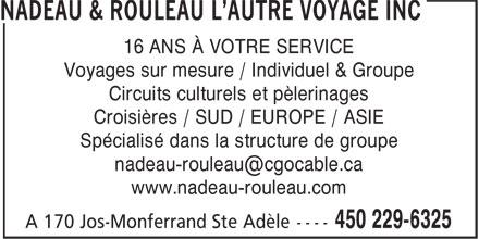 Nadeau & Rouleau L'Autre Voyage Inc (450-229-6325) - Annonce illustrée======= - 16 ANS À VOTRE SERVICE Voyages sur mesure / Individuel & Groupe Circuits culturels et pèlerinages Croisières / SUD / EUROPE / ASIE Spécialisé dans la structure de groupe www.nadeau-rouleau.com