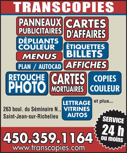 Transcopies Inc (450-359-1164) - Annonce illustrée======= - DÉPLIANTS COULEUR ÉTIQUETTES BILLETS MENUS CARTES PUBLICITAIRES PANNEAUX AFFICHES PLAN/AUTOCAD RETOUCHE COPIES CARTES COULEUR MORTUAIRES PHOTO etplus... LETTRAGE VITRINES 263 boul. du Séminaire N., AUTOS Saint-Jean-sur-Richelieu 24h SERVICE oumoins 450.359.1164 www.transcopies.com D'AFFAIRES