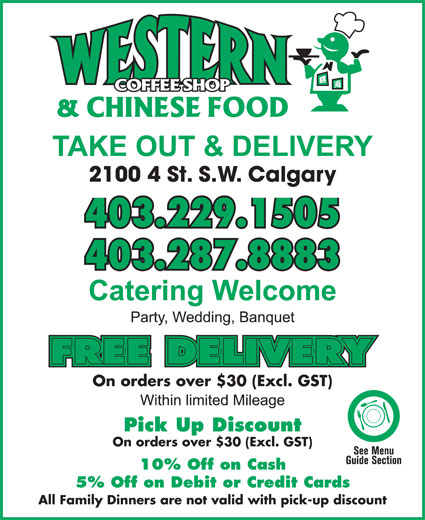 Western Coffee Shop & Chinese Food (403-229-1505) - Display Ad - 403.229.1505 403.287.8883 On orders over $30 (Excl. GST) Pick Up Discount On orders over $30 (Excl. GST) 10% Off on Cash 5% Off on Debit or Credit Cards All Family Dinners are not valid with pick-up discount 2100 4 St. S.W. Calgary