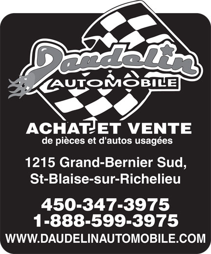 Daudelin Automobile Inc (450-347-3975) - Annonce illustrée======= - 1215 Grand-Bernier Sud, St-Blaise-sur-Richelieu 450-347-3975 1-888-599-3975 WWW.DAUDELINAUTOMOBILE.COM