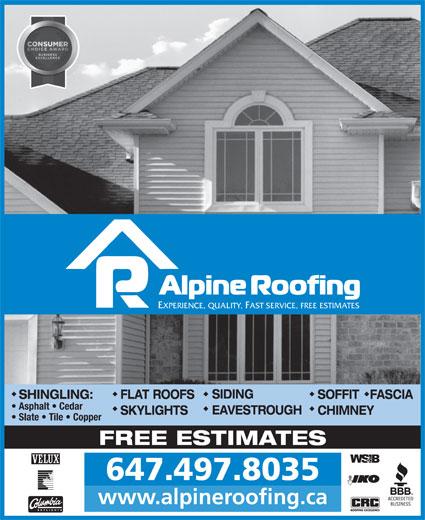 Alpine Roofing (416-469-1939) - Display Ad - EXPERIENCE, QUALITY, FAST SERVICE, FREE ESTIMATES SIDING SHINGLING: FLAT ROOFS SOFFIT   FASCIA Asphalt   Cedar EAVESTROUGH SKYLIGHTS CHIMNEY Slate   Tile   Copper FREE ESTIMATES 647.497.8035 www.alpineroofing.ca EXPERIENCE, QUALITY, FAST SERVICE, FREE ESTIMATES SIDING SHINGLING: FLAT ROOFS SOFFIT   FASCIA Asphalt   Cedar EAVESTROUGH SKYLIGHTS CHIMNEY Slate   Tile   Copper FREE ESTIMATES 647.497.8035 www.alpineroofing.ca