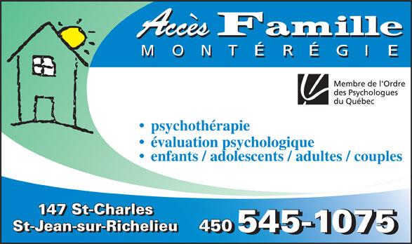 Accès Famille Montérégie (450-545-1075) - Display Ad - psychothérapie évaluation psychologique enfants / adolescents / adultes / couples 147 St-Charles St-Jean-sur-Richelieu 450 450 545-1075545-1075 St-Jean-sur-Richelieu 450 545-1075