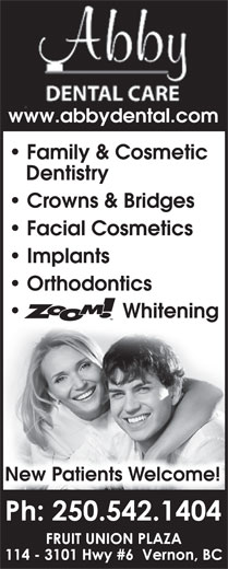 Abby Dental Care (250-542-1404) - Display Ad - www.abbydental.com Family & Cosmetic Dentistry Crowns & Bridges Facial Cosmetics Implants Orthodontics Whitening New Patients Welcome!