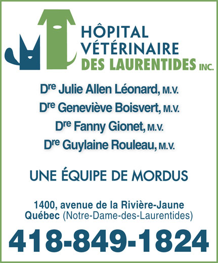 Hôpital Vétérinaire Des Laurentides Inc (418-849-1824) - Annonce illustrée======= - (Notre-Dame-des-Laurentides) 418-849-1824 Québec INC. re D Julie Allen Léonard, M.V. re D Geneviève Boisvert, M.V. re D Fanny Gionet, M.V. re D Guylaine Rouleau, M.V. 1400, avenue de la Rivière-Jaune
