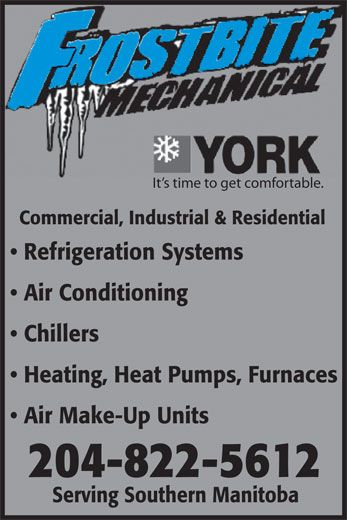 Frostbite Mechanical (204-822-5612) - Annonce illustrée======= - It s time to get comfortable. Commercial, Industrial & Residential Refrigeration Systems Air Conditioning Chillers Heating, Heat Pumps, Furnaces Air Make-Up Units 204-822-5612 Serving Southern Manitoba