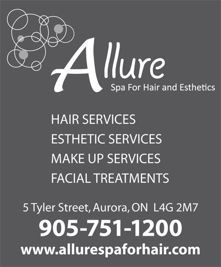 Allure Spa For Hair & Aesthetics (905-751-1200) - Annonce illustrée======= - HAIR SERVICES ESTHETIC SERVICES MAKE UP SERVICES FACIAL TREATMENTS 5 Tyler Street, Aurora, ON  L4G 2M7 905-751-1200 www.allurespaforhair.com
