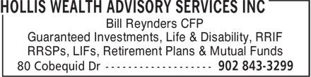 Hollis Wealth Advisory Services Inc (902-843-3299) - Annonce illustrée======= - Bill Reynders CFP Guaranteed Investments, Life & Disability, RRIF RRSPs, LIFs, Retirement Plans & Mutual Funds
