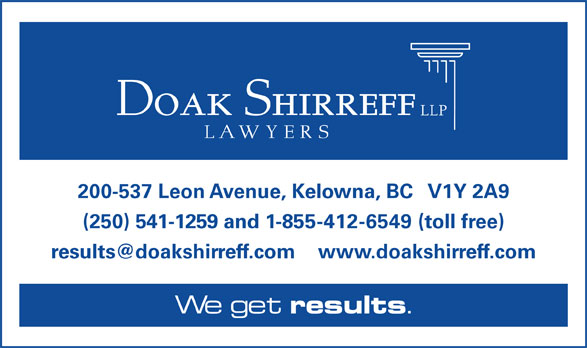 Doak Shirreff LLP (250-763-4323) - Display Ad - 200-537 Leon Avenue, Kelowna, BC   V1Y 2A9 (250) 541-1259 and 1-855-412-6549 (toll free) We get results