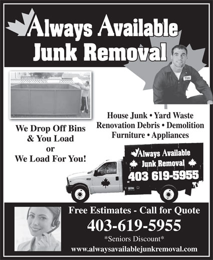 Always Available Junk Removal (403-619-5955) - Annonce illustrée======= - House Junk   Yard Waste Renovation Debris   Demolition We Drop Off Bins Furniture   Appliances & You Load or We Load For You! Free Estimates - Call for Quote 403-619-5955 *Seniors Discount* www.alwaysavailablejunkremoval.com