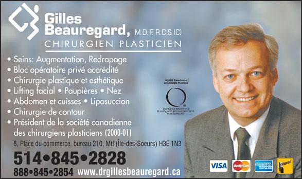 Dr. Gilles Beauregard (514-845-2828) - Annonce illustrée======= - Seins: Augmentation, Redrapage Bloc opératoire privé accrédité Chirurgie plastique et esthétique Lifting facial   Paupières   Nez Abdomen et cuisses   Liposuccion Chirurgie de contour Président de la société canadienne des chirurgiens plasticiens (2000-01) 8, Place du commerce, bureau 210, Mtl (Île-des-Soeurs) H3E 1N3 www.drgillesbeauregard.ca