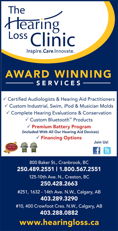 The Hearing Loss Clinic (250-489-2551) - Annonce illustrée======= - AWARD WINNING SERVICES Certified Audiologists & Hearing Aid Practitioners Custom Industrial, Swim, iPod & Musician Molds Complete Hearing Evaluations & Conservation Custom Bluetooth Products Premium Battery Program (Included With All Our Hearing Aid Devices) Financing Options Join Us!