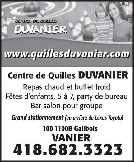 Salon de Quilles Centre Duvanier (418-682-3323) - Display Ad - www.quillesduvanier.com Centre de Quilles DUVANIER Repas chaud et buffet froid Fêtes d'enfants, 5 à 7, party de bureau Bar salon pour groupe Grand stationnement (en arrière de Lexus Toyota) 100 1100B Galibois VANIER 418.682.3323