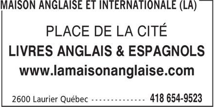La Maison Anglaise et Internationale (418-654-9523) - Annonce illustrée======= - PLACE DE LA CITÉ LIVRES ANGLAIS & ESPAGNOLS www.lamaisonanglaise.com