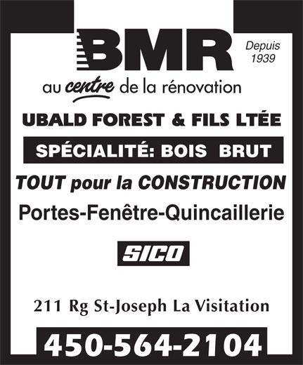BMR (450-564-2104) - Display Ad - SPÉCIALITÉ: BOIS  BRUT TOUT pour la CONSTRUCTION Depuis 1939 Portes-Fenêtre-Quincaillerie 211 Rg St-Joseph La Visitation 450-564-2104
