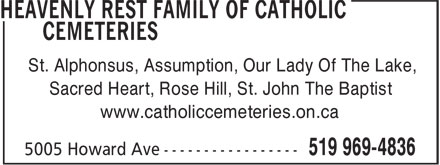 Heavenly Rest Family Of Catholic Cemeteries (519-969-4836) - Display Ad - St. Alphonsus, Assumption, Our Lady Of The Lake, Sacred Heart, Rose Hill, St. John The Baptist www.catholiccemeteries.on.ca