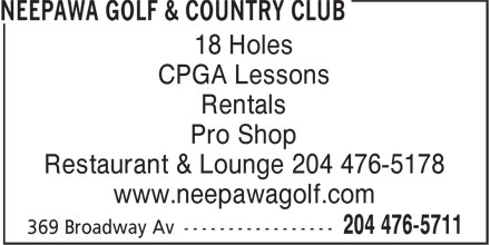 Neepawa Golf & Country Club (204-476-5711) - Annonce illustrée======= - 18 Holes CPGA Lessons Rentals Pro Shop Restaurant & Lounge 204 476-5178 www.neepawagolf.com
