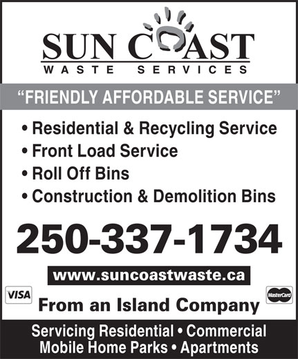 Sun Coast Waste Services Ltd (250-337-1734) - Display Ad - FRIENDLY AFFORDABLE SERVICE Residential & Recycling Service Front Load Service Roll Off Bins Construction & Demolition Bins 250-337-1734 www.suncoastwaste.ca From an Island Company Servicing Residential   Commercial Mobile Home Parks   Apartments