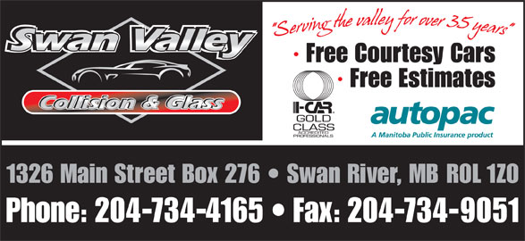 Swan Valley Collision And Glass (204-734-4165) - Display Ad - Phone: 204-734-4165   Fax: 204-734-9051 · Free Courtesy Cars · Free Estimates 1326 Main Street Box 276   Swan River, MB R0L 1Z0 · Free Courtesy Cars · Free Estimates 1326 Main Street Box 276   Swan River, MB R0L 1Z0 Phone: 204-734-4165   Fax: 204-734-9051