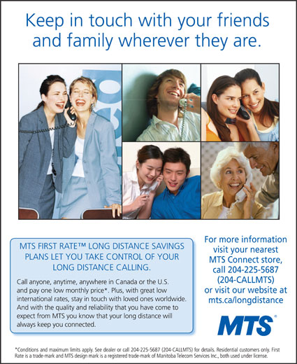 MTS (204-225-4249) - Annonce illustrée======= - or visit our website at mts.ca/longdistance For more information visit your nearest MTS Connect store, call 204-225-5687 (204-CALLMTS)